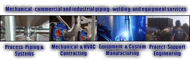 Mechanical,  commercial and industrial piping , welding, and equipment services